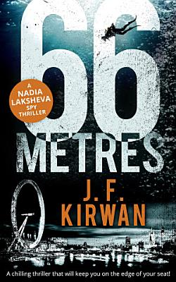 66 Metres  A chilling thriller that will keep you on the edge of your seat   Nadia Laksheva Spy Thriller Series  Book 1