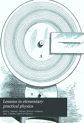 Lessons in Elementary Practical Physics: Vol. 1 [Vol. 2 and Vol. 3, part 1].