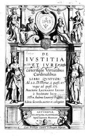 De Justitia et jure caeterisque virtutibus cardinalibus libri quatuor