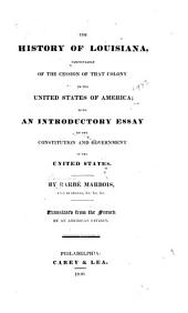 The History of Louisiana: Particularly of the Cession of that Colony to the United States of America : with an Introductory Essay on the Constitution and Government of the United States, Volume 1