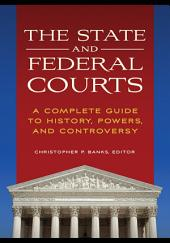 The State and Federal Courts: A Complete Guide to History, Powers, and Controversy