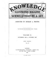 Knowledge ...: With which is Incorporated Hardwicke's Science Gossip, and the Illustrated Scientific News. A Monthly Record of Science, Volume 10