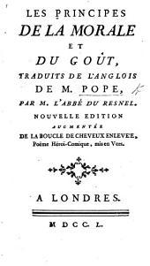Les principes de la morale et du goût. En deux poëmes, traduits de l'anglois de M. Pope, par M. Du Resnel ... Nouvelle édition