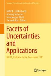 Facets of Uncertainties and Applications: ICFUA, Kolkata, India, December 2013