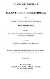 Lives of Eminent and Illustrious Englishmen: From Alfred the Great to the Latest Times, on an Original Plan, Comprising the Twofold Advantage of a General English Biography, and a History of England, Volumes 1-2