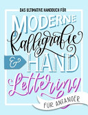 Das ultimative Handbuch f  r moderne Kalligrafie   Hand Lettering f  r Anf  nger PDF