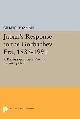 Japan s Response to the Gorbachev Era  1985 1991