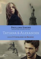 Tatiana & Alexander: Saga: O Cavaleiro de Bronze