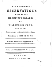 Astronomical observations made at the island of Barbados; at Willoughby Fort; and at the Observatory on Constitution Hill ... Read at the Royal Society, Dec. 20, 1764