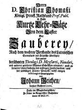 Kurtze Lehr-Sätze von dem Laster der Zauberey, nach dem wahren Verstande des Lateinischen Exemplars ins Deutsche übersetzet ... und hrsg. von Johann Reichen