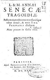 L. & M. Annaei Senecae tragoediae : post omnes omnium editiones recensionesque