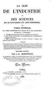 La Clef de l'Industrie et des Sciences qui se rattachent aux Arts industriels: Volume1
