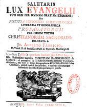 Salutaris lux Evangelii toti orbi per divinam gratiam exoriens, sive Notitia historico chronologica, literaria et geographica propagatorum per orbem totum christianorum sacrorum