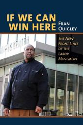 If We Can Win Here: The New Front Lines of the Labor Movement