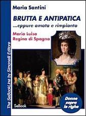 Brutta e antipatica... eppure amata e rimpianta. Maria Luisa, regina di Spagna
