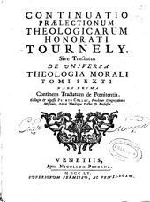 Continuatio praelectionum theologicarum Honorati Tournely sive Tractatus de universa theologia morali: Continens tractatum de poenitentia