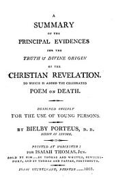 A Summary of the Principal Evidences for the Truth & Divine Origin of the Christian Revelation: To which is Added the Celebrated Poem on Death. Designed Chiefly for the Use of Young Persons