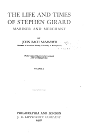 The Life and Times of Stephen Girard, Mariner and Merchant: Volume 1