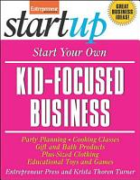 Start Your Own Kid Focused Business and More  Party Planning  Gift and Bath Products  Educational Toys and Games  Plus Size Clothing  Cooking Classes PDF