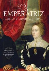 La emperatriz: Isabel y Carlos V, amor y gobierno en la corte española del Renacimiento