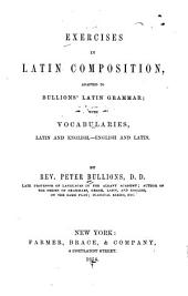 Exercises in Latin Composition: Adapted to Bullions' Latin Grammar; with Vocabularies, Latin and English,-English and Latin