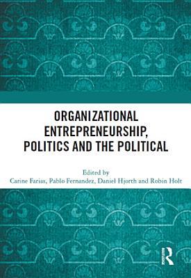 Organizational Entrepreneurship  Politics and the Political