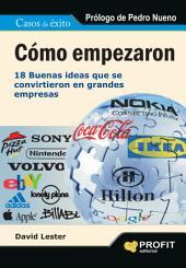 Cómo empezaron: 18 buenas ideas que se convirtieron en grandes empresas