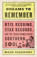 Dreams to Remember  Otis Redding  Stax Records  and the Transformation of Southern Soul PDF