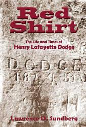 Red Shirt: The Life and Times of Henry Lafayette Dodge