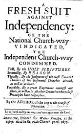 A Fresh Suit against Independency: or the National Church-way vindicated, the Independent Church-way condemned ... By the author of the Stop to the Course of Separation [i.e. Thomas Lamb].