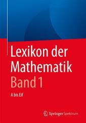 Lexikon der Mathematik: Band 1: A bis Eif, Ausgabe 2