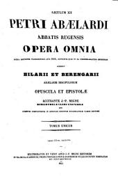 Petri Abaelardi abbatis Rugensis opera omnia: accedunt Hilarii et Berengarii Abaelardi discipulorum opuscula et epistolae