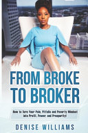 From Broke To Broker  How to Turn Your Pain  Pitfalls  and Poverty Mindset to Profit  Power  and Prosperity