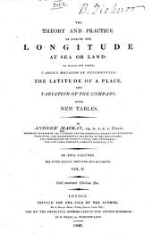 The Theory and Practice of Finding the Longitude at Sea Or Land: To which are Added, Various Methods of Determining the Latitude of a Place, and Variation of the Compass; with New Tables, Volume 2