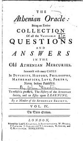 The Athenian Oracle: Being an Entire Collection of All the Valuable Questions and Answers in the Old Athenian Mercuries. Intermix'd with Many Cases in Divinity, History, Philosophy, Mathematicks, Love, Poetry; Never Before Published. To which is Added in Each Volume, Alphabetical Tables for the Speedy Finding of Any Questions, Volume 4