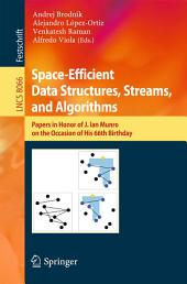 Space-Efficient Data Structures, Streams, and Algorithms: Papers in Honor of J. Ian Munro, on the Occasion of His 66th Birthday