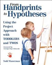 From Handprints to Hypotheses: Using the Project Approach with Toddlers and Twos
