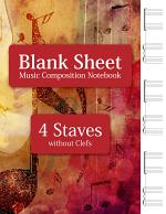 Blank Sheet Music Composition Notebook - 4 Staves without Clefs