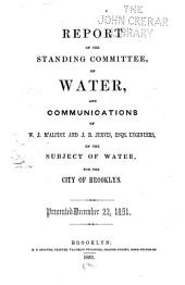 Report of the Standing Committee on Water: And Communications of W.J. M'Alpine and J.B. Jervis, Esqs. Engineers, on the Subject of Water for the City of Brooklyn