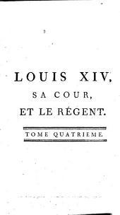 Louis XIV: sa cour, et le régent, Volume4