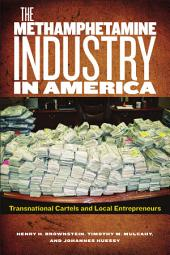 The Methamphetamine Industry in America: Transnational Cartels and Local Entrepreneurs