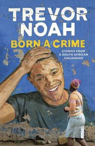 Born a Crime  Stories from a South African Childhood Book
