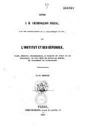 Lettre à M. Champollion Figeac... sur l'Institut et ses dépenses...