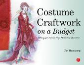 Costume Craftwork on a Budget: Clothing, 3-D Makeup, Wigs, Millinery & Accessories