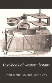 Text-book of Western Botany: Consisting of Coulter's Manual of the Botany of the Rocky Mountains, to which is Prefixed Gray's Lessons in Botany. For the Use of Schools and Colleges Between the Mississippi River and the Rocky Mountains