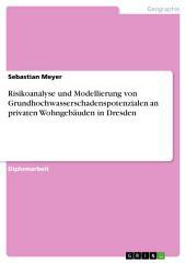Risikoanalyse und Modellierung von Grundhochwasserschadenspotenzialen an privaten Wohngebäuden in Dresden