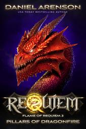 Pillars of Dragonfire: Flame of Requiem, Book 3, Book 3