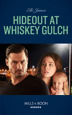 Hideout At Whiskey Gulch  Mills   Boon Heroes   The Outriders Series  Book 2  PDF