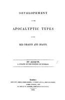 Developement of the Apocalyptic Types of the Red Dragon and Beasts  By Aliquis  a curate of the diocess  sic  of Durham   With plates   PDF