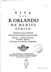 Vita del b. Orlando de' Medici Romito scritta dal dottor Giuseppe Maria Brocchi, sacerdote, e accademico fiorentino, protonotario apostolico ..